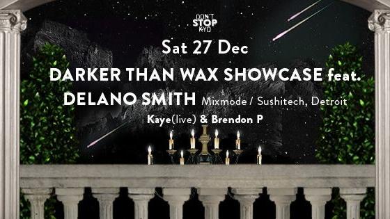 DARKER THAN WAX Showcase feat. DELANO SMITH (Mixmode / Sushitech, Detroit)