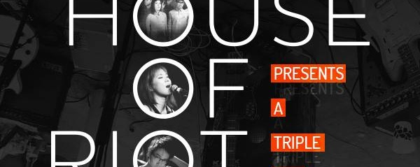 House of Riot  Presents  A Triple Bill