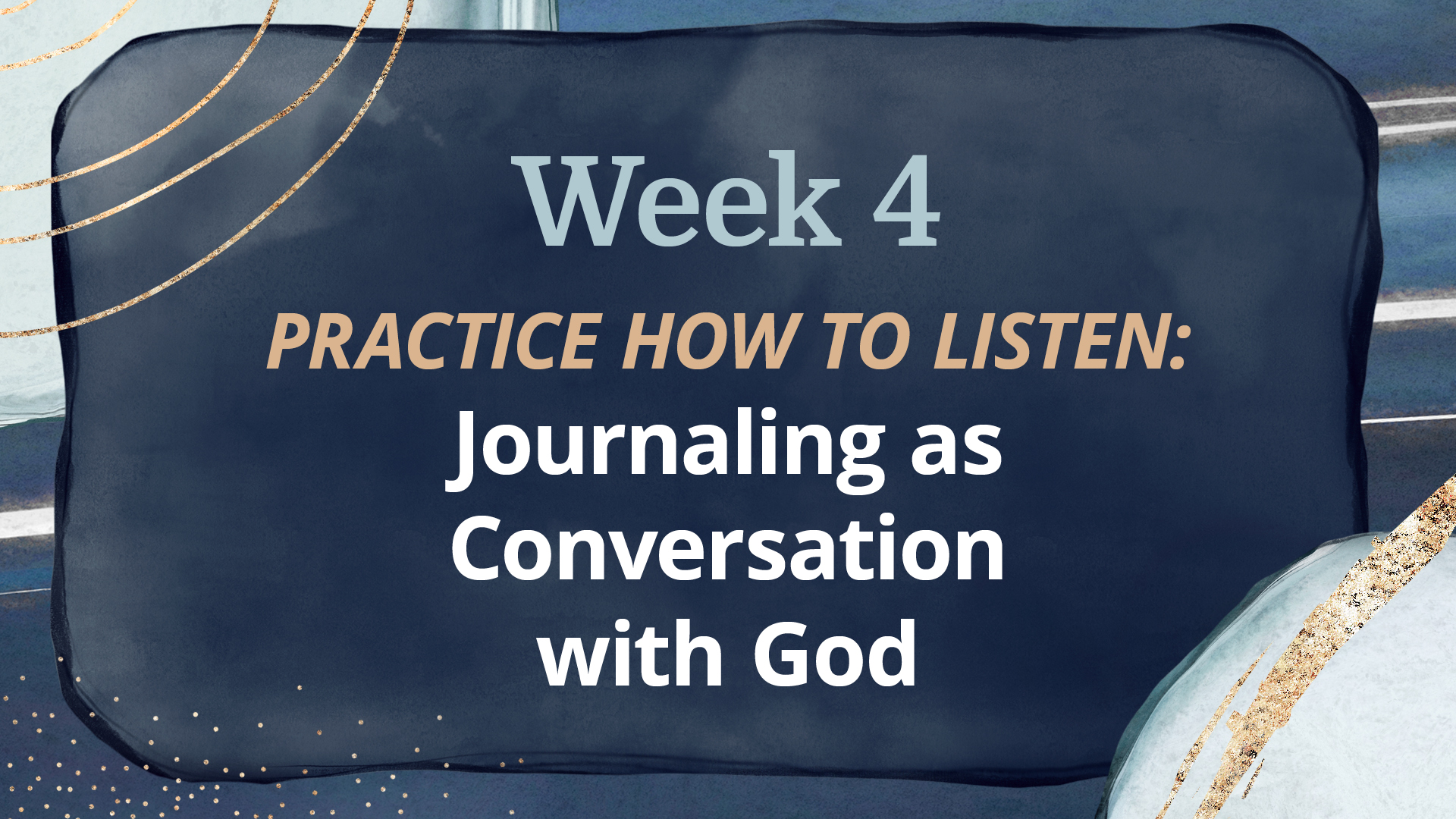 WEEK 4: Journaling as Conversations  with God