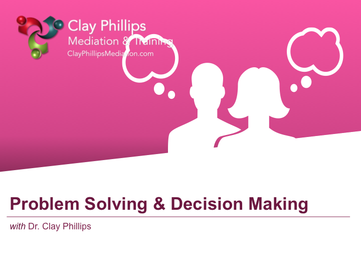 Problem Solving & Decision Making | Clay Phillips ...