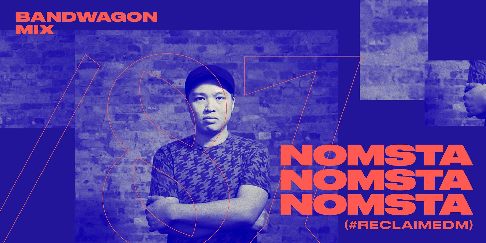 Bandwagon Mix #87: NOMSTA (#ReclaimEDM)