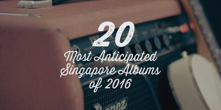 20 Most Anticipated Singapore Albums of 2016