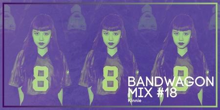 Bandwagon Mix #18: Kinnie