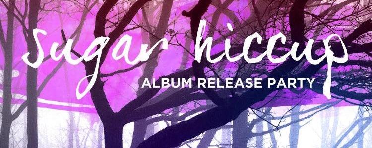 Sugar Hiccup Album Release Party