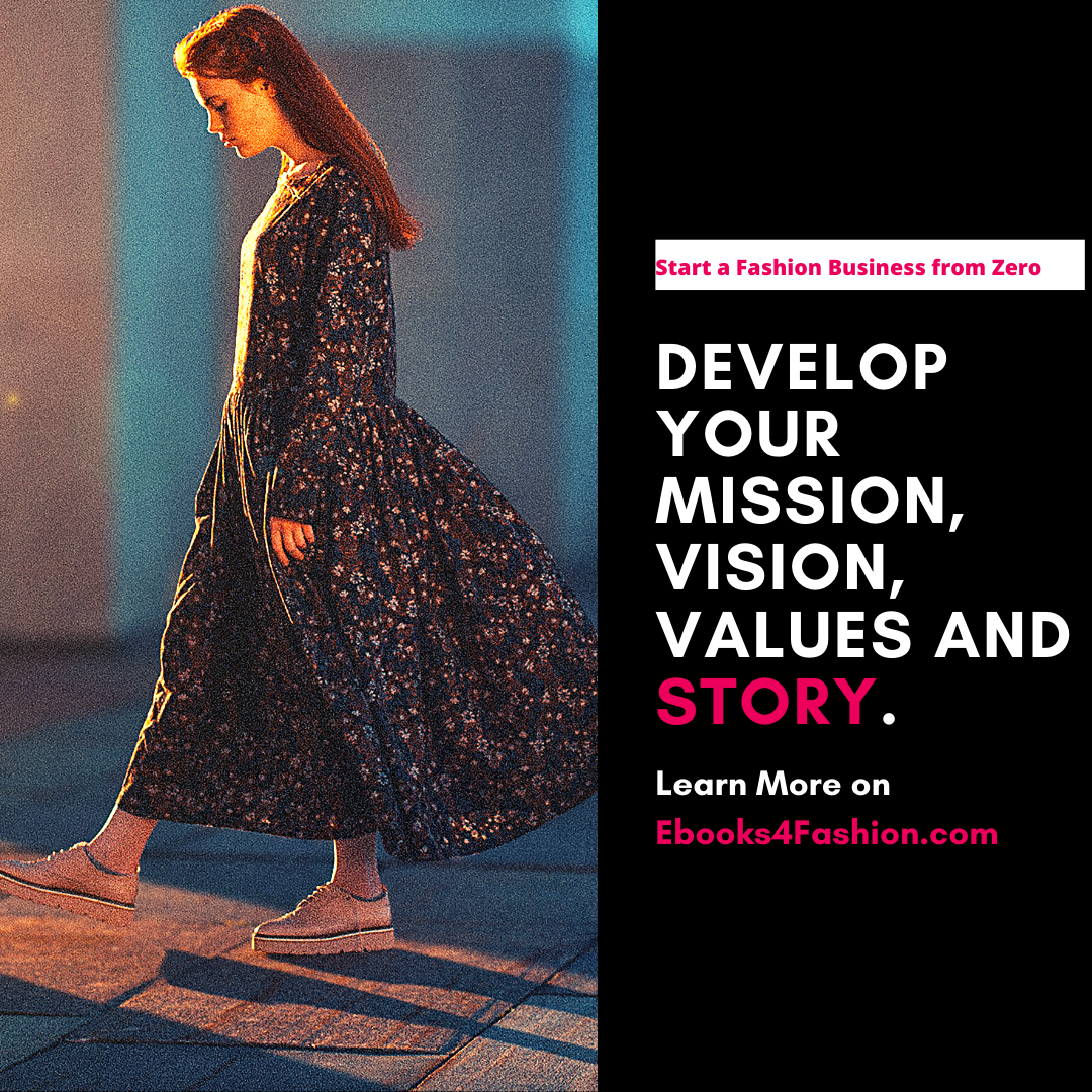 Develop your Mission, Vision, Values and Write your Own Story. Start a fashion Business from Zero.