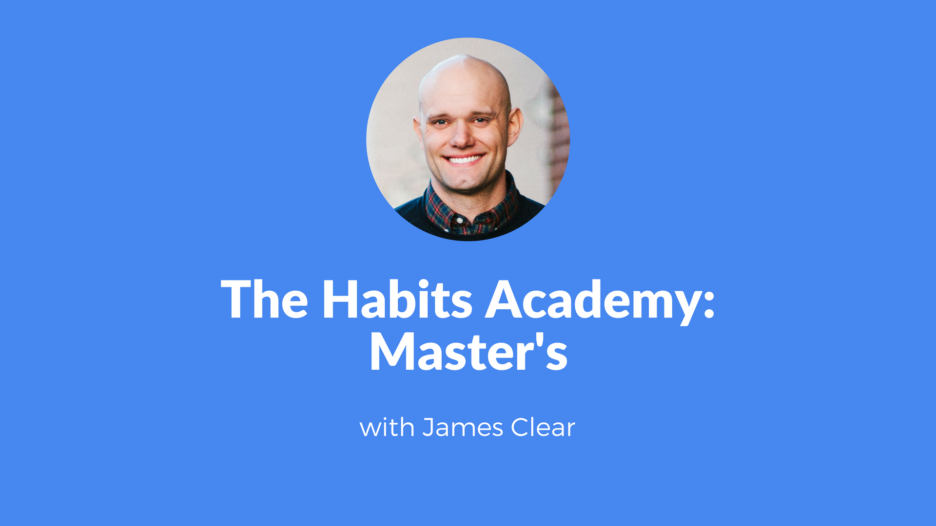 The Habits Academy: Master's | James Clear