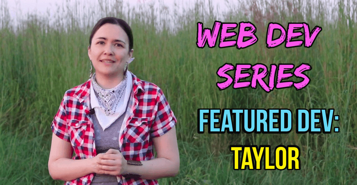 Web Dev Series Featured Dev: Taylor