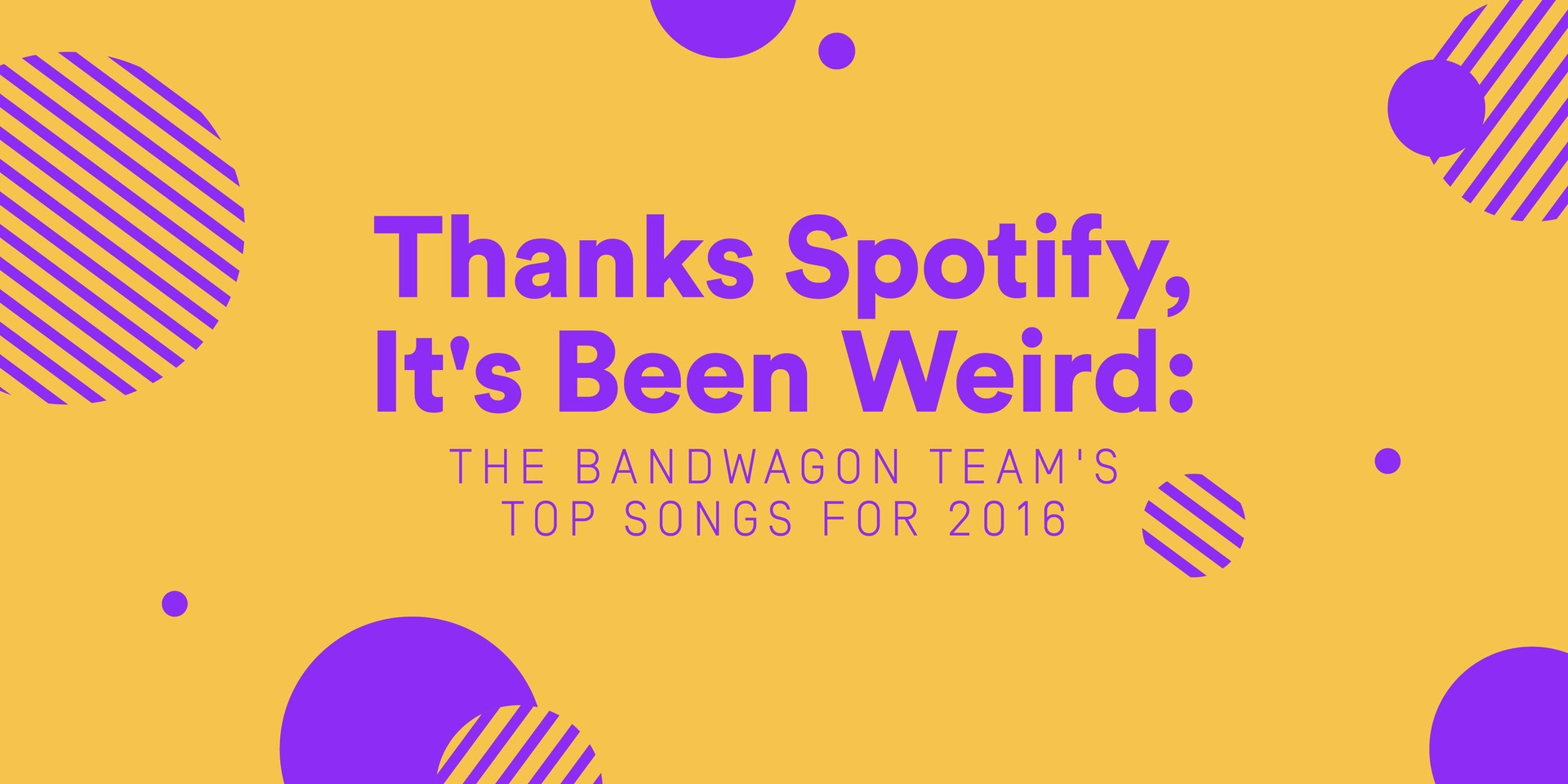 Thanks, Spotify, It's Been Weird: The Bandwagon Team's Top Songs for 2016