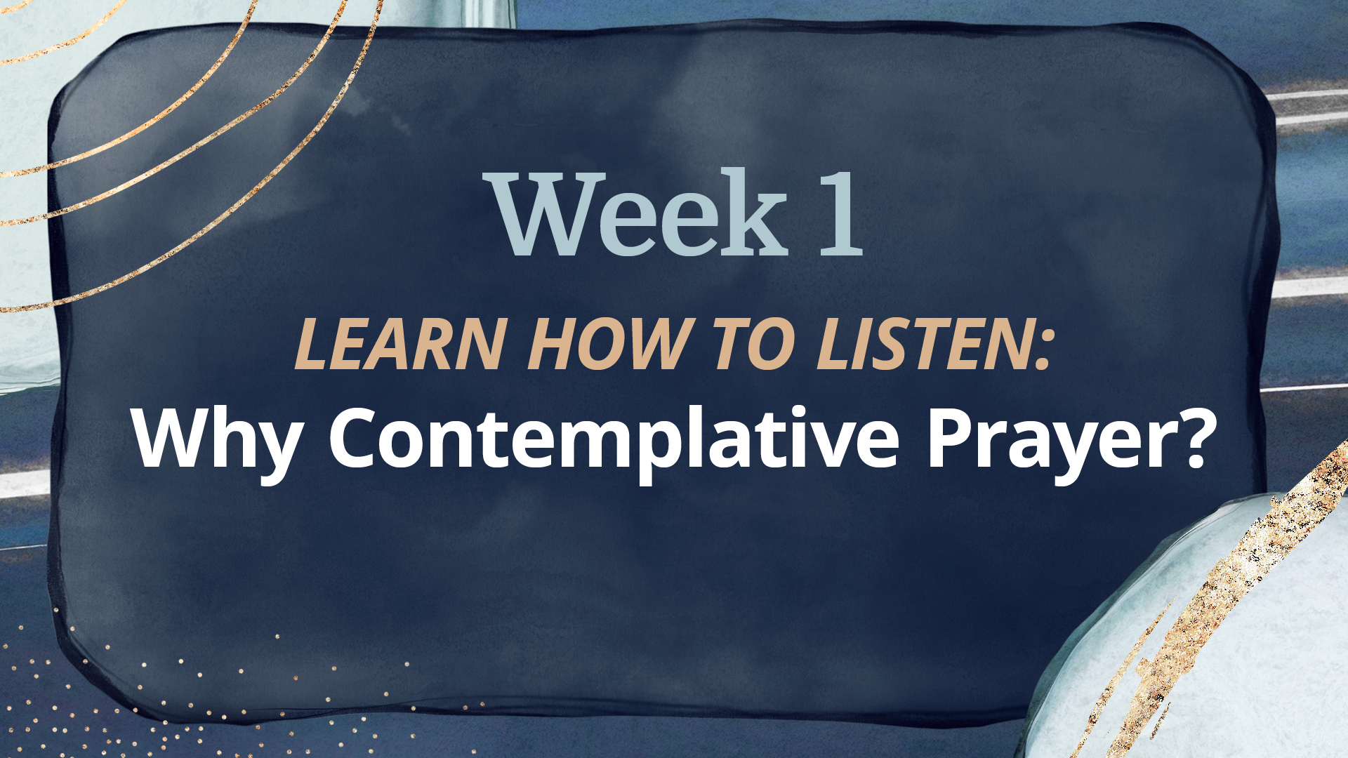 WEEK 1: Why Contemplative Prayer?