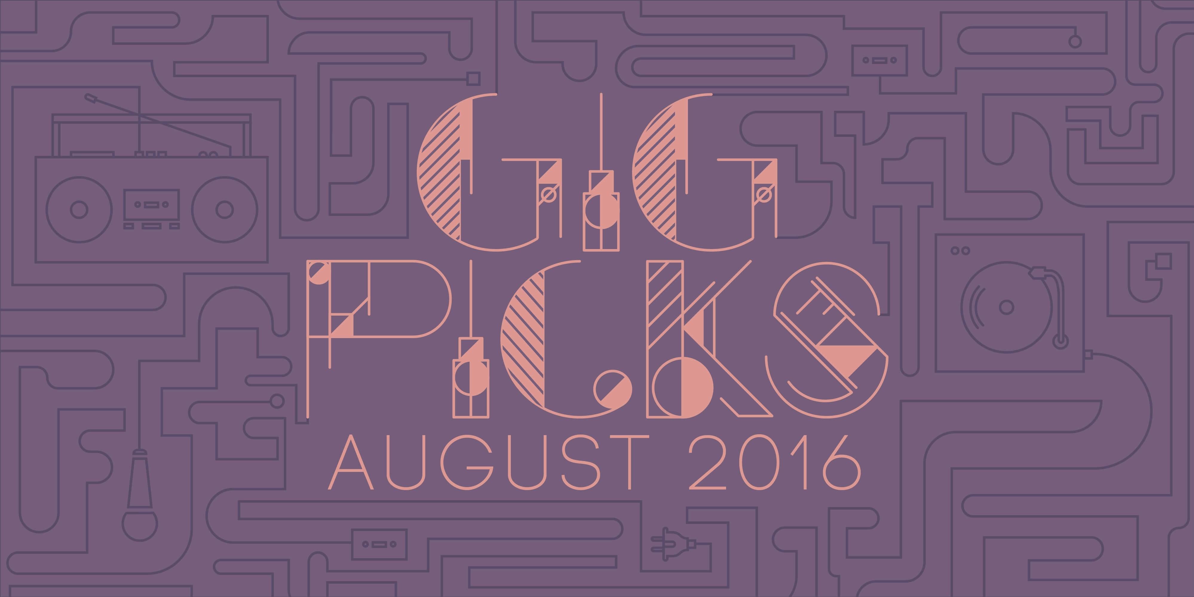 Gig Picks: August 2016
