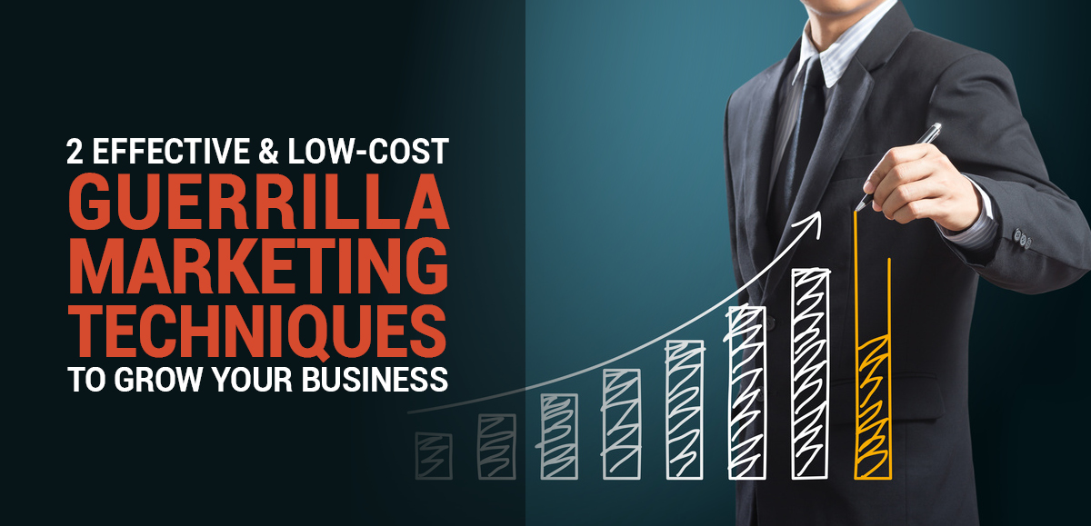2 Effective and Low-Cost Guerrilla Marketing Techniques to Grow Your Business