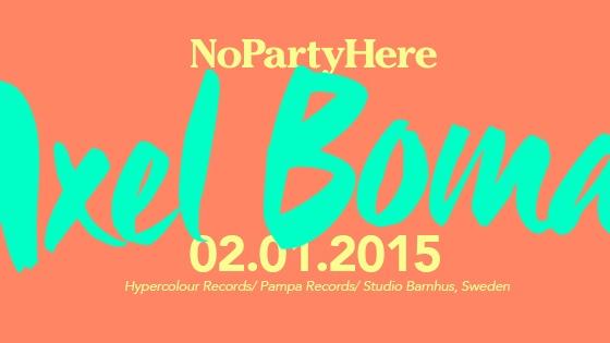 NoPartyHere presents AXEL BOMAN (Hypercolour/ Pampa Records, Sweden)