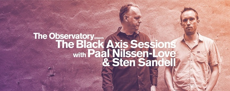 Black Axis Sessions with Paal Nilssen-Love & Sten Sandell