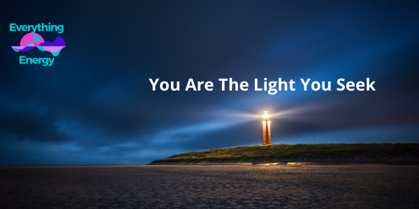 Everything Energy You Are The Light