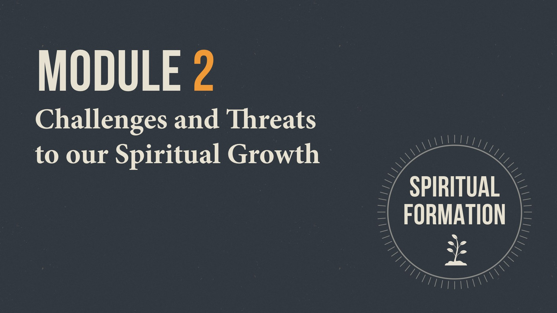 Module 2 Title Slide - Challenges to Our Spiritual Growth