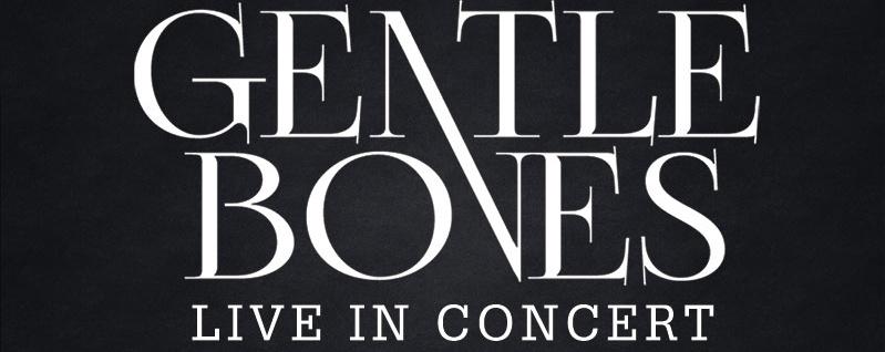 [CANCELLED] Gentle Bones - Live In Concert 2015