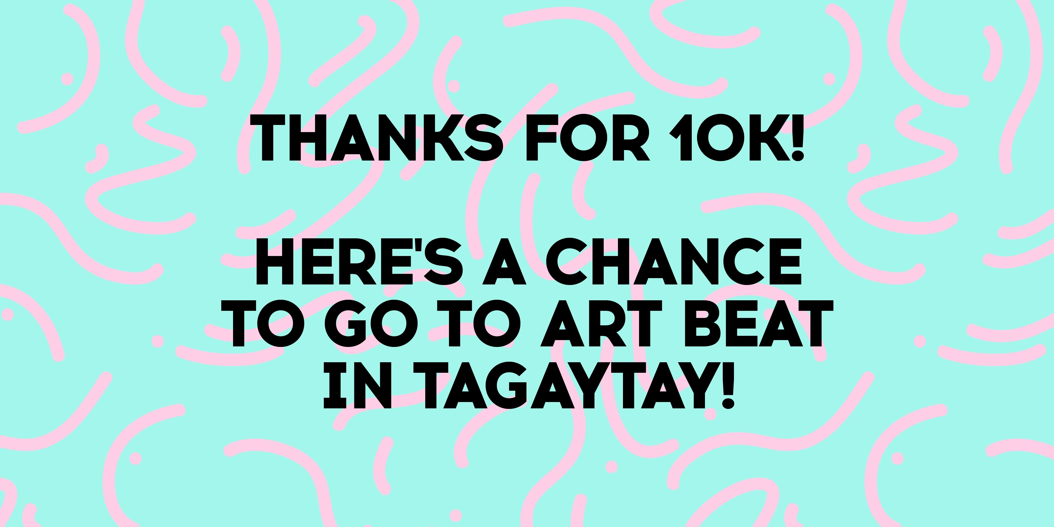 CONTEST: Thanks for 10K! Here's a chance to win tickets to Tagaytay Art Beat 2!