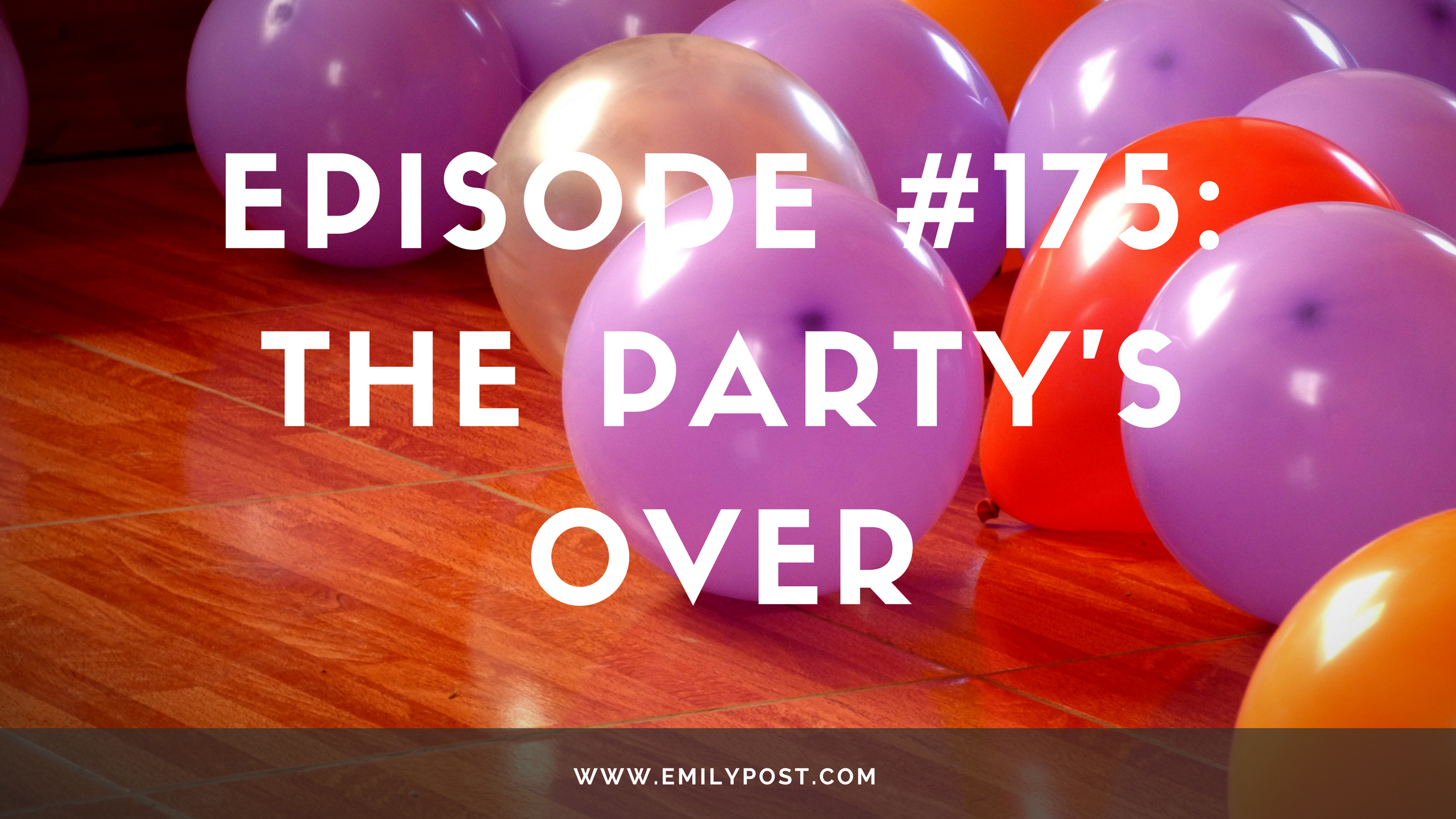 Episode #175: The Party\'s Over | Awesome Etiquette Podcast